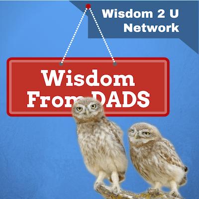 Wisdom From Dads